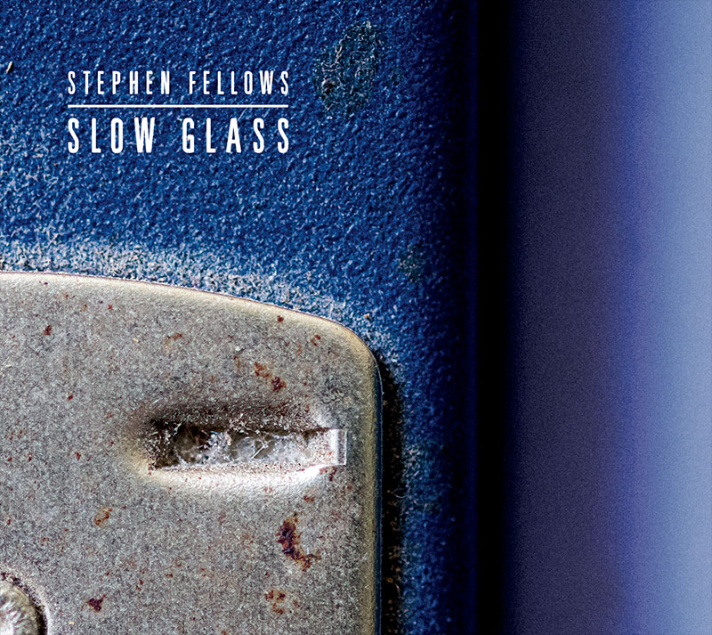 Stephen Fellows - Slow Glass
